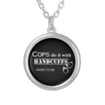 Cops do it! Funny Cops gifts Silver Plated Necklace