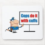 cops do it with cuffs mousepads