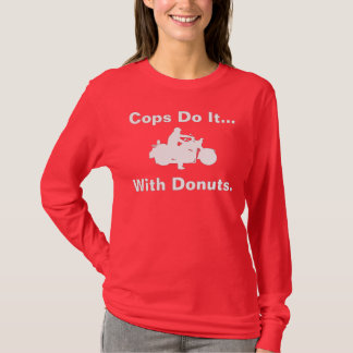 Cops Do It... With Donuts. T-Shirt