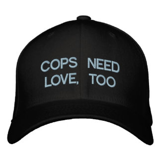 COPS NEED LOVE, TOO by eZaZZleMan.com Embroidered Hats