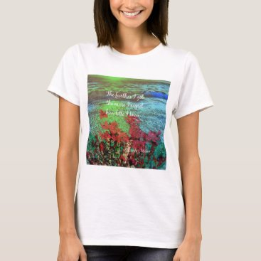 Beach Themed Coral ,Flowers and good message. T-Shirt