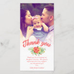 """Coral Red Spring Bouquet Baptism Thank You Photo<br><div class=""""desc"""">Baptism photo card personalized with a photo of you beautiful baby. Thank you written in a gorgeous coral brush script above a rose bouquet in warm colors and a personal message to your baptism guests. The edge between wedding photo and text is softened with a white gradient. Add your names...</div>"""