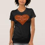 ¿corazón, manos por completo? ¡Verdad, pero mi cor Camiseta