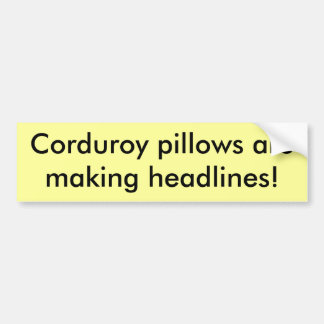 Corduroy pillows are making headlines! car bumper sticker