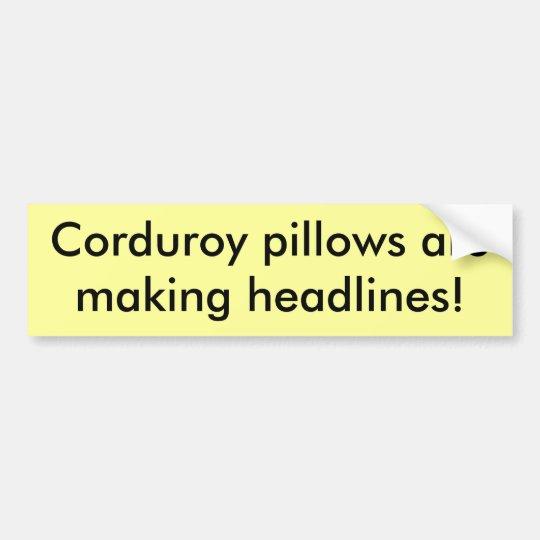 Corduroy pillows are making headlines! bumper sticker
