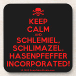 [Skull crossed bones] keep calm and schlemiel, schlimazel, hasenpfeffer incorporated!  Cork Coasters