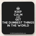 [Crown] keep calm and get the dumbest things in the world  Cork Coasters