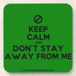 [No sign] keep calm and don't stay away from me  Cork Coasters