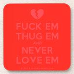 [Broken heart] fuck em thug em and never love em  Cork Coasters