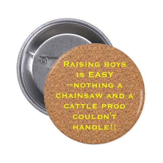 cork, Raising boysis EASY--nothing... - Customized Pinback Button