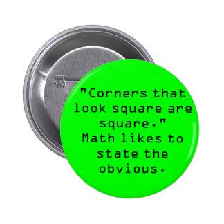 """Corners that look square are square."" Pinback Button"