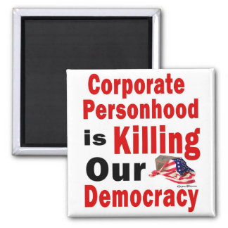 Corporate Personhood is Killing Our Democracy Magnet