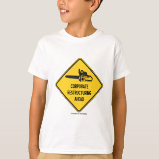 Corporate Restructuring Ahead (Chainsaw Sign) T-Shirt