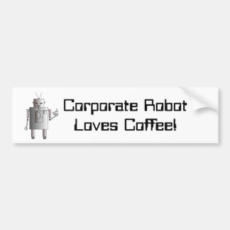 Corporate Robot Loves Coffee, Vintage Retro Funny Bumper Sticker