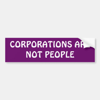 """Corporations are not people"" Bumper Sticker"