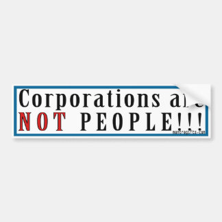 CORPORATIONS ARE NOT PEOPLE! BUMPER STICKERS