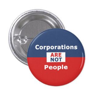 Corporations are not people -Button