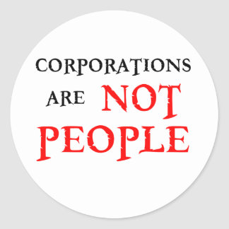CORPORATIONS ARE NOT PEOPLE CLASSIC ROUND STICKER