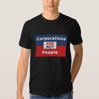 Corporations are not People - Non Transparent Tshirts