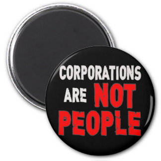 Corporations are NOT PEOPLE Protest Tshirt 2 Inch Round Magnet