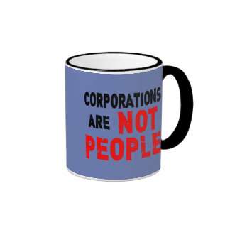Corporations are NOT PEOPLE Protest Tshirt Ringer Coffee Mug