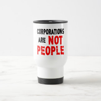 Corporations are NOT PEOPLE Protest Tshirt 15 Oz Stainless Steel Travel Mug