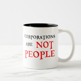 CORPORATIONS ARE NOT PEOPLE Two-Tone COFFEE MUG