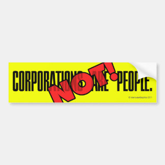 Corporations Are People. NOT! Bumper Sticker