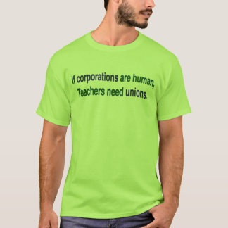 Corporations are People Teachers Are Not Shirt