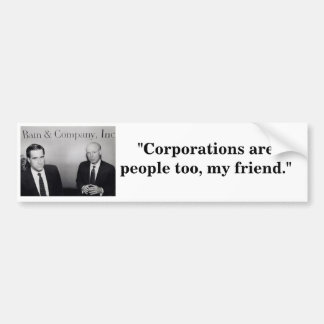 Corporations are people too. bumper sticker