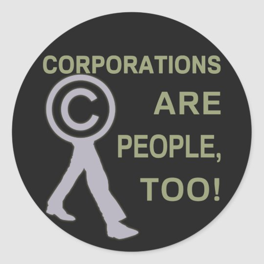 Corporations are people, too! classic round sticker