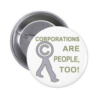 Corporations are people, too! pinback button