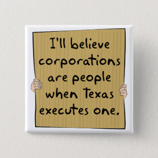 Corporations Are People When Texas Excutes One Button