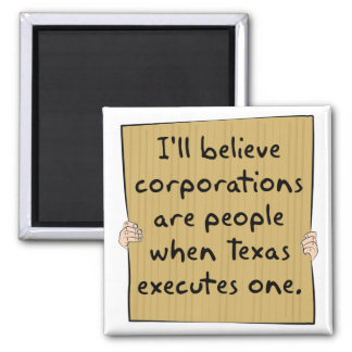 Corporations Are People When Texas Excutes One Magnet
