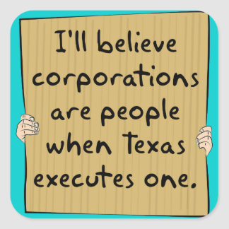 Corporations Are People When Texas Excutes One Square Sticker