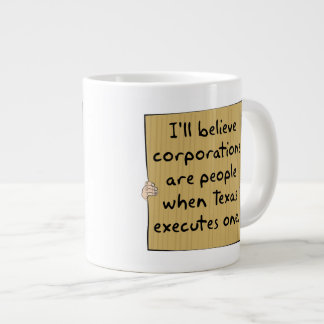 Corporations Are People When Texas Executes One Large Coffee Mug