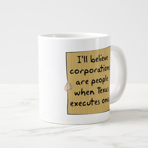 Corporations Are People When Texas Executes One Extra Large Mugs