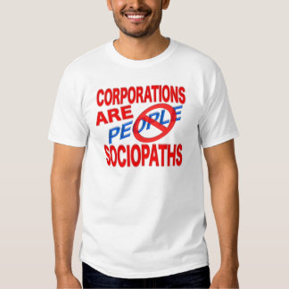 Corporations Are Sociopaths! T Shirt