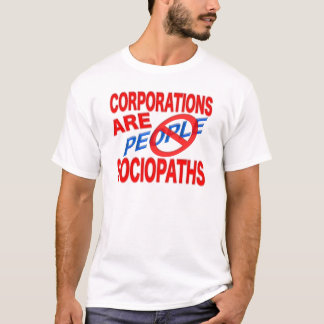 Corporations Are Sociopaths! T-Shirt