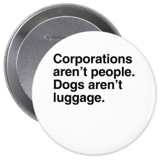 Corporations aren t People Dogs aren t Luggage pn Pinback Button