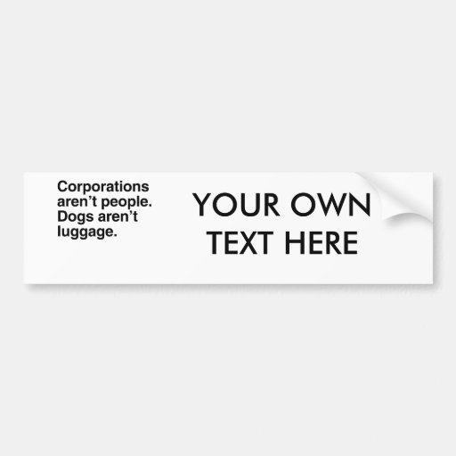 Corporations aren't People. Dogs aren't Luggage.pn Bumper Stickers