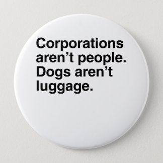 Corporations aren't People. Dogs aren't Luggage.pn Button