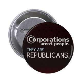 Corporations aren't people. They are republicans. Pinback Buttons