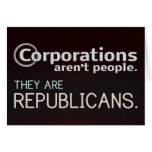 Corporations aren't people. They are republicans. Greeting Card