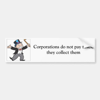 Corporations do not pay taxes, they collect them car bumper sticker