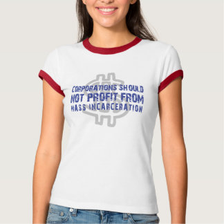 Corps. Should Not Profit From Mass Incarceration Tee Shirts