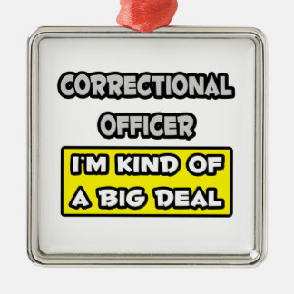 Correctional Officer .. I'm Kind of a Big Deal Metal Ornament