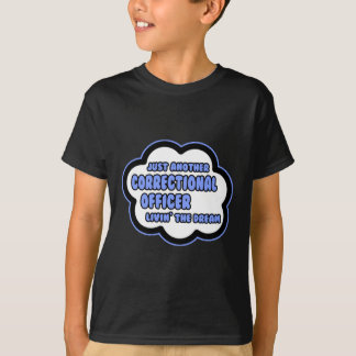 Correctional Officer .. Livin' The Dream T-Shirt