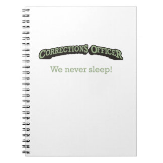 Corrections Officer - We never sleep! Notebook