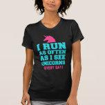 Corro tan a menudo como he visto unicornios camisetas